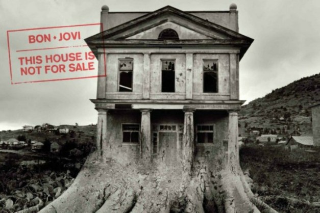 "Bon Jovi – ""This house is not for sale""."