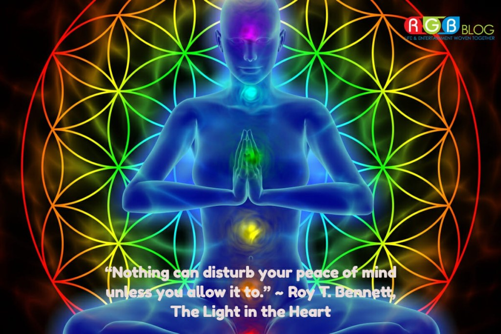 """Nothing can disturb your peace of mind unless you allow it to."" ~ Roy T. Bennett, The Light in the Heart"