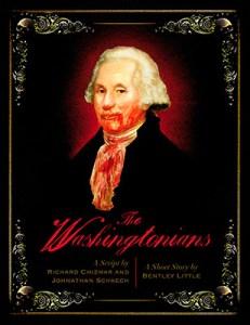 The Washingtonians (written with Bentley Little and John Schaech)