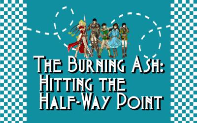 The Burning Ash: Hitting the Half-Way Point