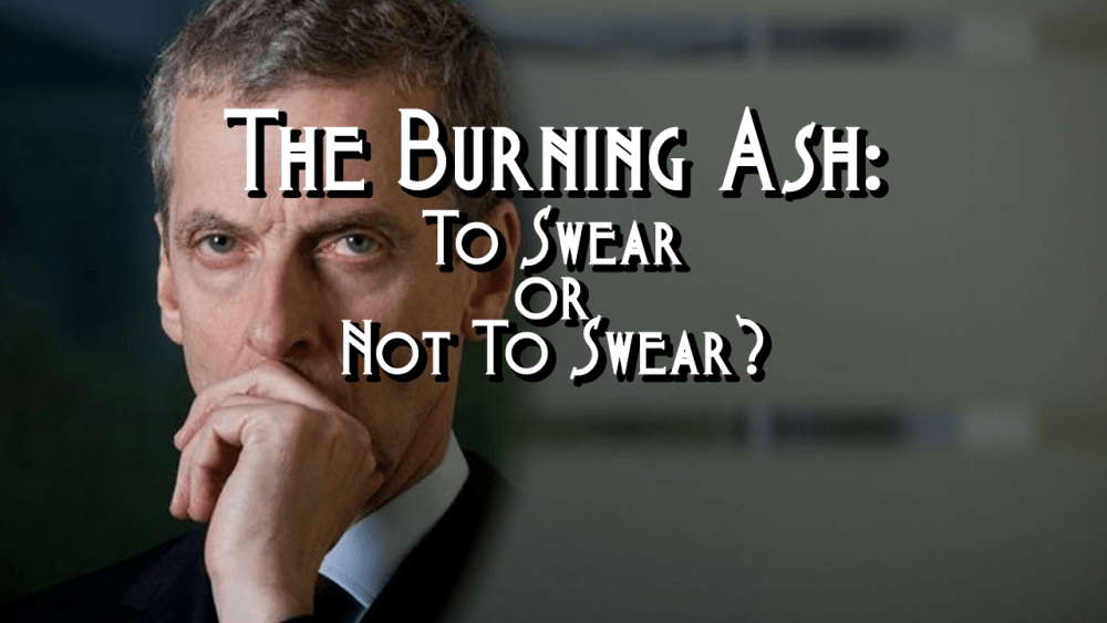 The Burning Ash: To Swear or Not To Swear