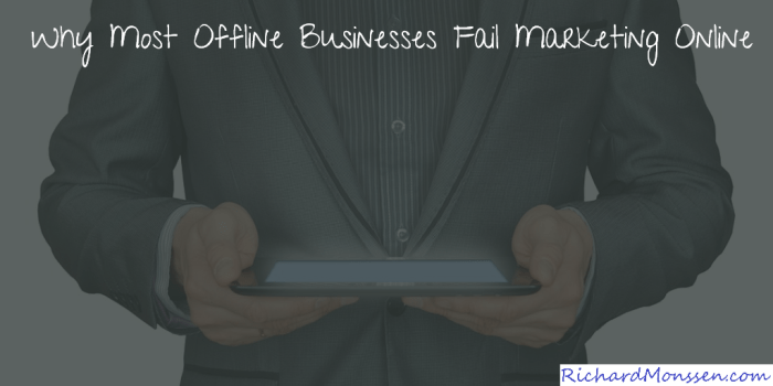 Why Most Offline Businesses Fail Marketing Online