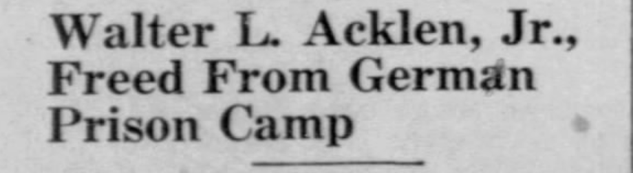 Walter L. Acklen, Jr., of Archibald, Freed From German Prison Camp. WWII 1945