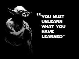yoda says unlearn