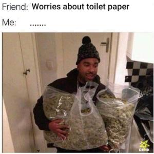 meme-of-a-guy-with-two-huge-bags-of-weed-text-friend-worries-about-toilet-paper-me