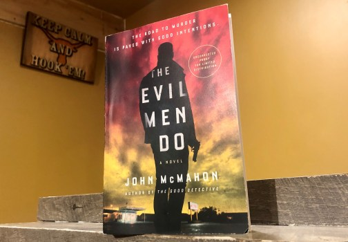 Recommended: The Evil Men Do by John McMahon