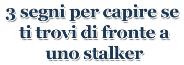 Come gestire un potenziale stalker