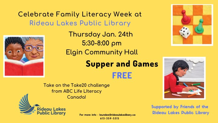 An invitation to celebrate Family Literacy Week with a free supper and games night at the Elgin Hall, Thursday January 24. For more information contact Laura Lee 613-359-5315.