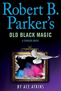 Robert B Parkers Old Black Magic by Ace Atkins