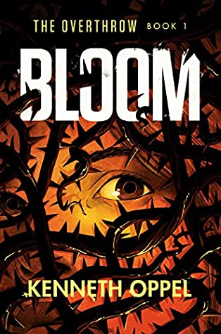 Bloom (The Overthrow #1) by Kenneth Oppel