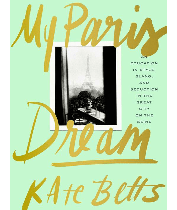 My Paris Dream | Kate Betts