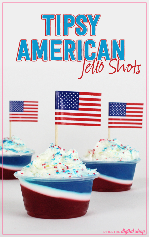 Ridgetop Digital Shop   Tipsy American Jello Shots   Recipe