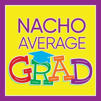 Nacho Average Grad