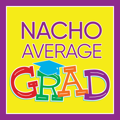 Nacho Average Grad