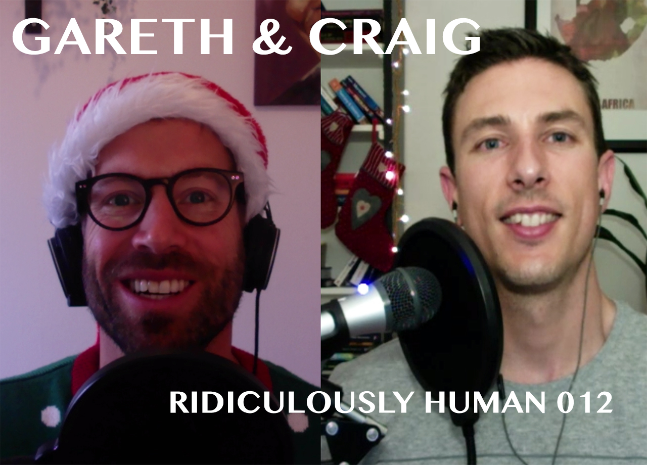 Gareth Martin and Craig Haywood - The Ridiculously Human Podcast