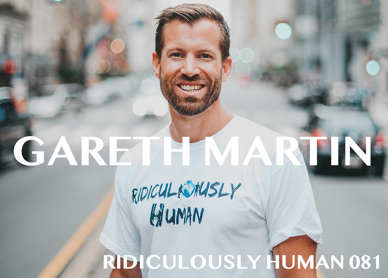 Gareth Martin - Transformational and Executive Coach. Ridiculously Human Podcast Host