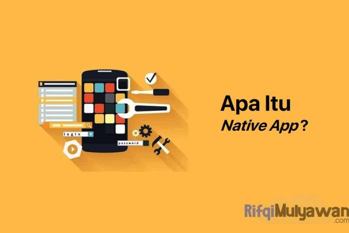 Gambar Pengertian Native App Apa Itu Aplikasi Asli Atau Bawaan? Cara Kerja Jenis Platform Macam Tools Atau Alatnya Dan Contoh Serta Apa Saja Kelebihan Dan Kekurangannya