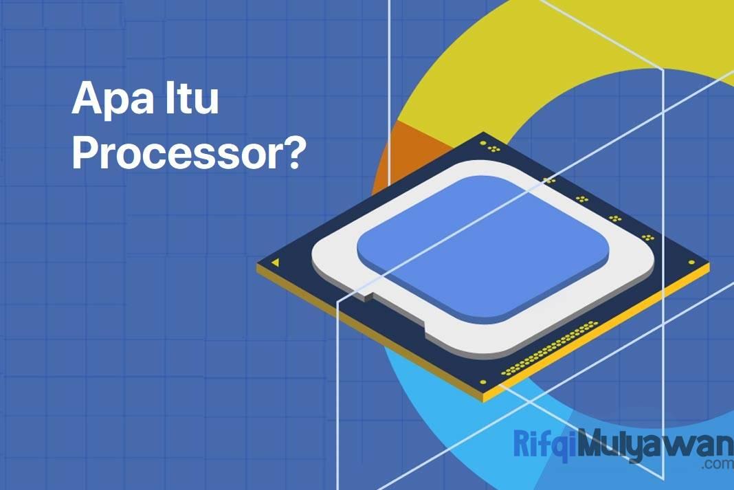 Pengertian Processor: Sejarah, Tujuan, Fungsi, Cara Kerja ...