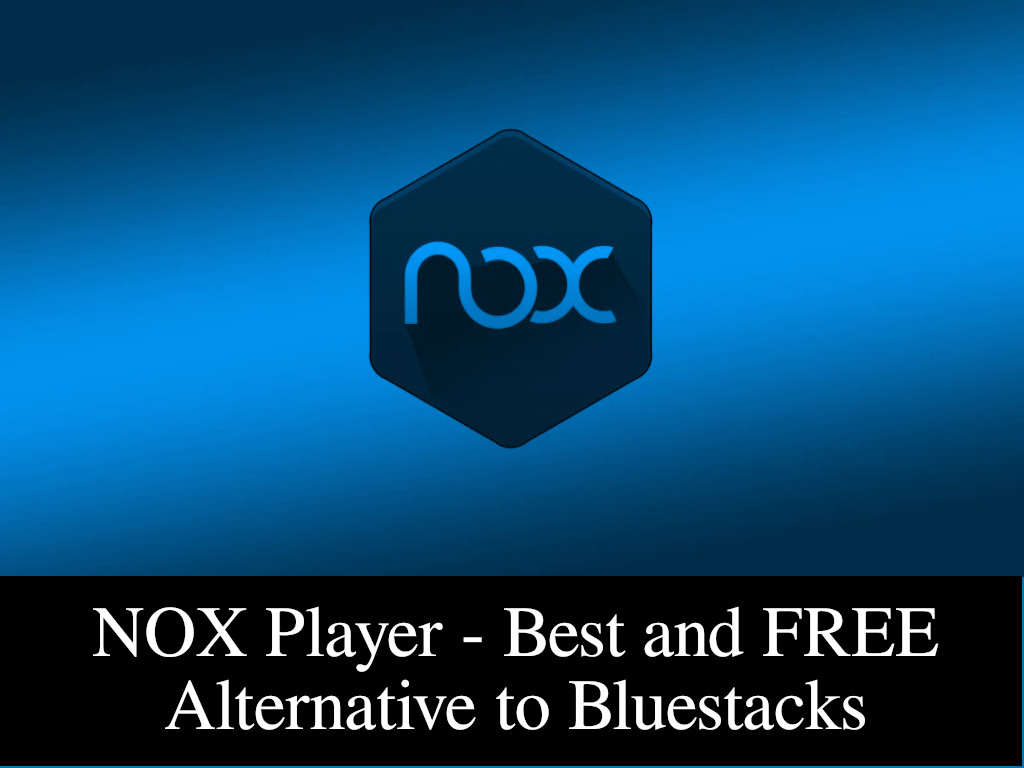 NOXPlayer - FREE and Best Bluestacks Alternative for PC and Mac - Rightapp4u