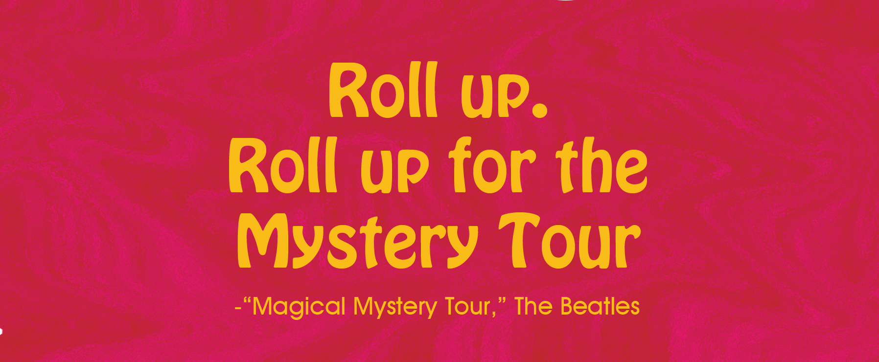 The Magical Mystery Tour is hoping to take you away.