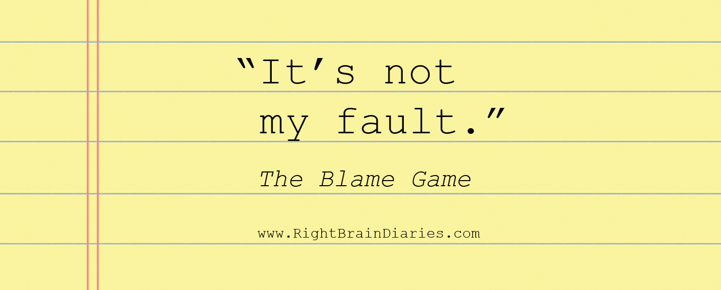 It's Not My Fault: The Blame Game.
