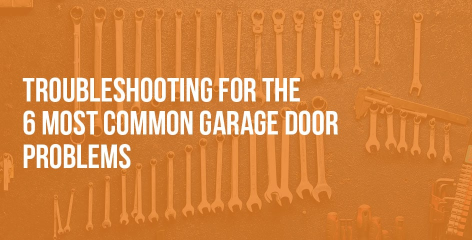 Troubleshooting For The 6 Most Common Garage Door Problems