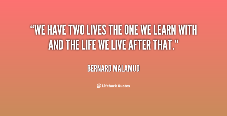 quote-Bernard-Malamud-we-have-two-lives-the-one-we-25335.png