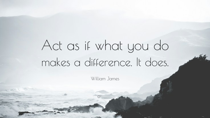 20902-William-James-Quote-Act-as-if-what-you-do-makes-a-difference-It