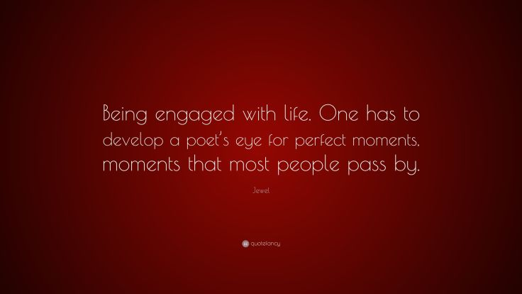 2744227-Jewel-Quote-Being-engaged-with-life-One-has-to-develop-a-poet-s