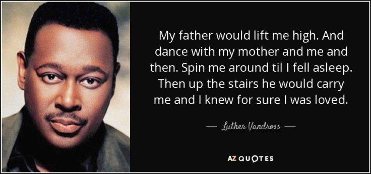 quote-my-father-would-lift-me-high-and-dance-with-my-mother-and-me-and-then-spin-me-around-luther-vandross-54-83-77