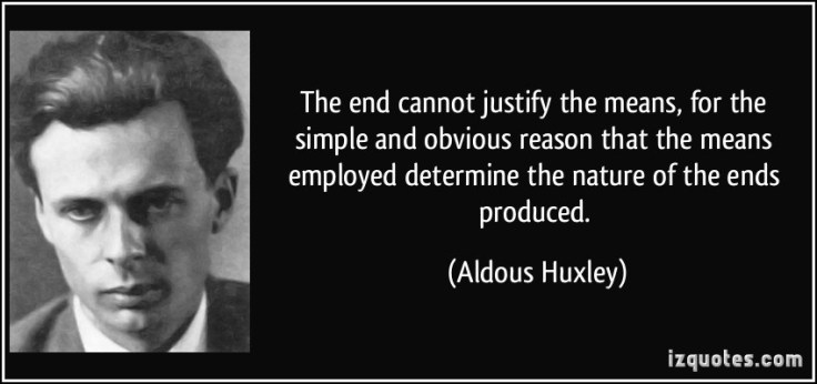 quote-the-end-cannot-justify-the-means-for-the-simple-and-obvious-reason-that-the-means-employed-aldous-huxley-306973.jpg