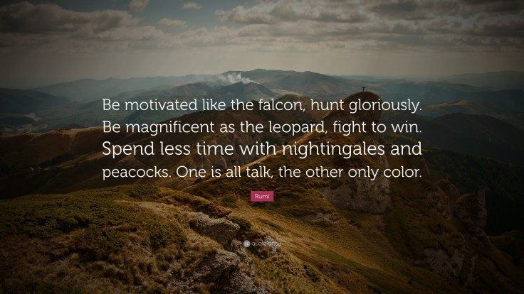 133629-Rumi-Quote-Be-motivated-like-the-falcon-hunt-gloriously-Be.jpg