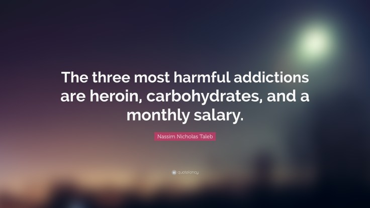 551242-Nassim-Nicholas-Taleb-Quote-The-three-most-harmful-addictions-are.jpg