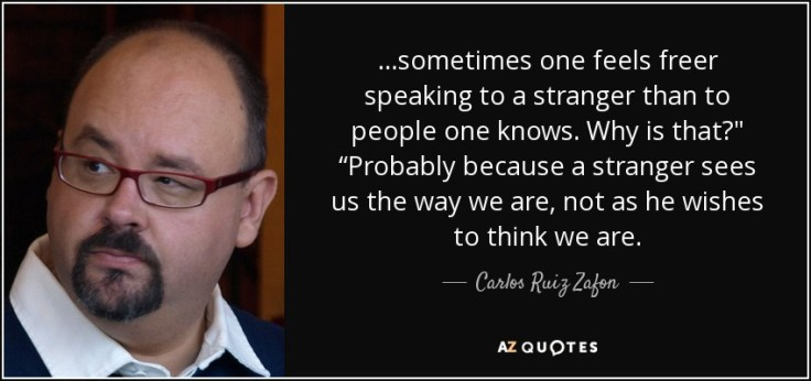 quote-sometimes-one-feels-freer-speaking-to-a-stranger-than-to-people-one-knows-why-is-that-carlos-ruiz-zafon-38-45-62.jpg