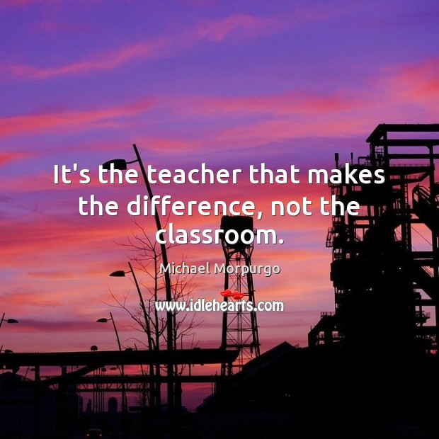 its-the-teacher-that-makes-the-difference-not-the-classroom