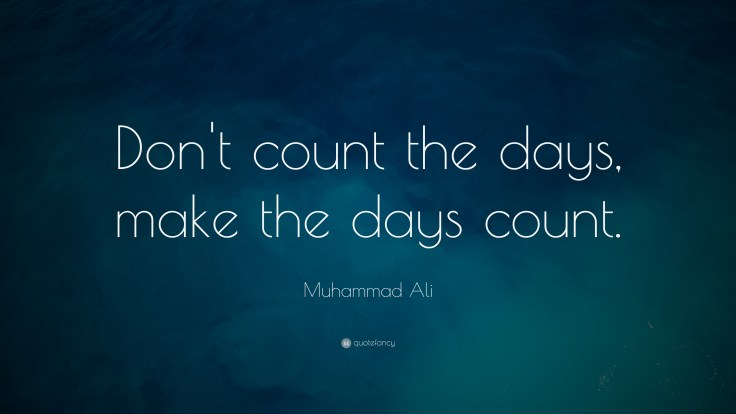4876-Muhammad-Ali-Quote-Don-t-count-the-days-make-the-days-count
