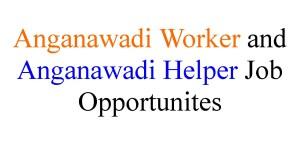 Anganawadi Worker and Anganawadi Helper Job Opportunites