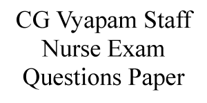 CG Vyapam Staff Nurse Previous Year Question Paper
