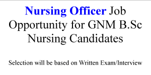 GNM BSc Nurses Apply Now for Nursing Officer Post
