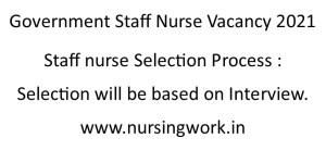 Govt Staff Nurse Vacancy 2021