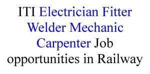 ITI Electrician Fitter Welder Mechanic Carpenter Job opportunities in Railway