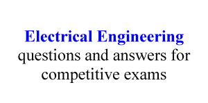 Electrical Engineering questions and answers for competitive exams