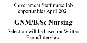 Govt Staff nurse Job opportunities April 2021