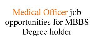 Medical Officer job opportunities for MBBS Degree holder