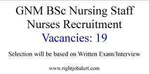 19 GNM BSc Nursing Staff Nurse Vacancies
