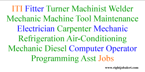 ITI Fitter Turner Machinist Welder Mechanic Machine Tool Maintenance Electrician Carpenter Mechanic Refrigeration Air-Conditioning Mechanic Diesel Computer Operator Programming Asst Jobs