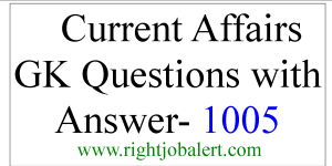 Current Affairs GK Questions with Answer- 1005