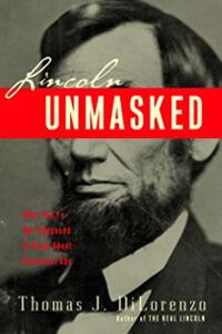 Lincoln Unmasked Thomas DiLorenzo