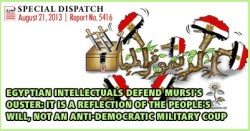 Egyptian Intellictuals Defend Mursis Ouster as a Will of the People and not a coup