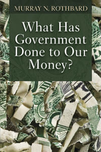 What Has the Government Done to Our Money by Murray N Rothbard